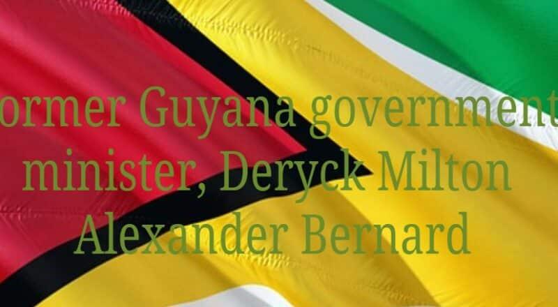 Former Guyana government minister, Deryck Milton Alexander Bernard