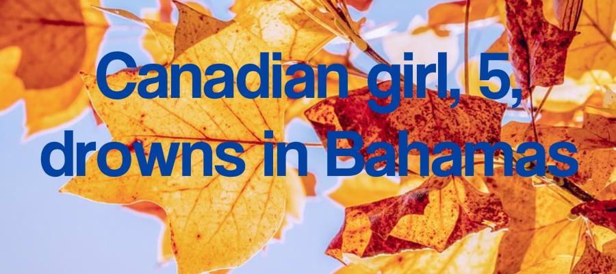 Canadian girl, 5, drowns in Bahamas