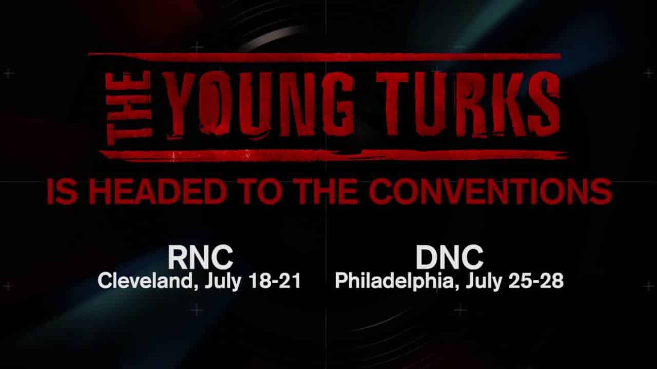 Don't Miss The Young Turks LIVE From The RNC and DNC 24