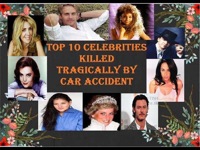 Top 10 Celebrities Tragically Killed in Car Accidents before their time. 5