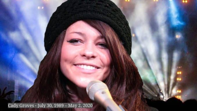 Cady Groves - July 30 1989 – May 2 2020