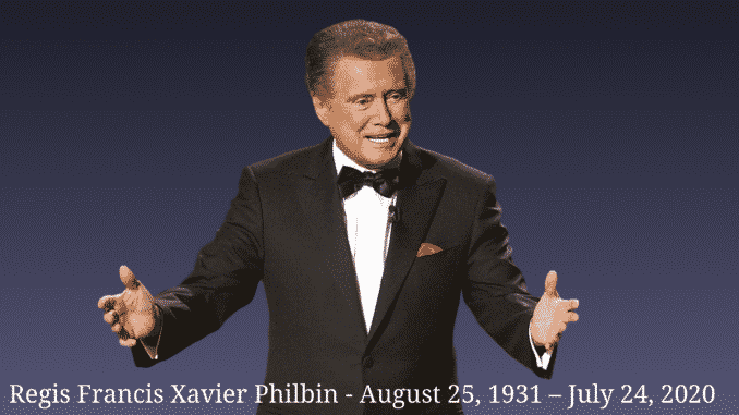 Regis Francis Xavier Philbin - August 25, 1931 – July 24, 2020