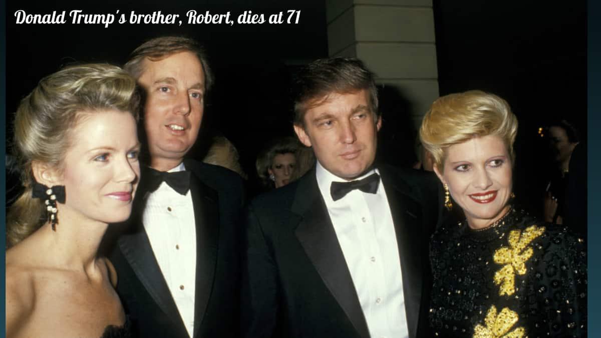 Donald Trump's brother, Robert Trump, dies at 71