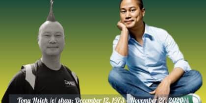 Tony Hsieh December 12 1973 – November 27, 2020