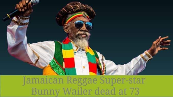 amaican Reggae Super-star Bunny Wailer dead at 73